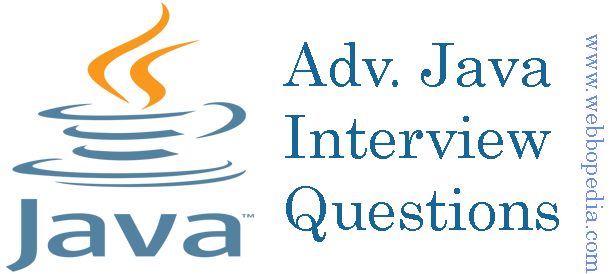 Advance Java Interview Questions and Answers- webbopedia