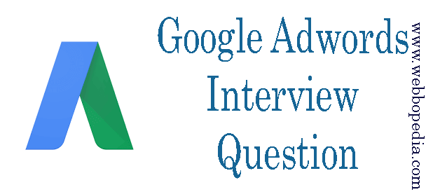 Advanced Google Adwords Interview Questions and Answers