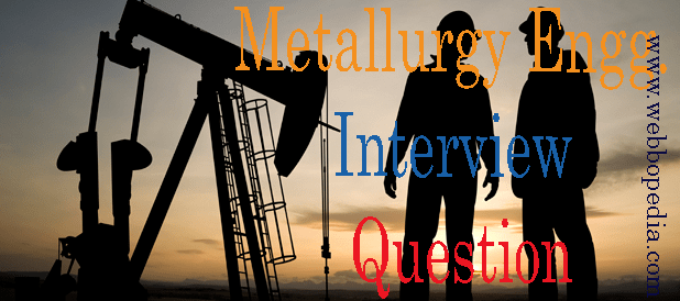 Metallurgy Engg. Interview Question